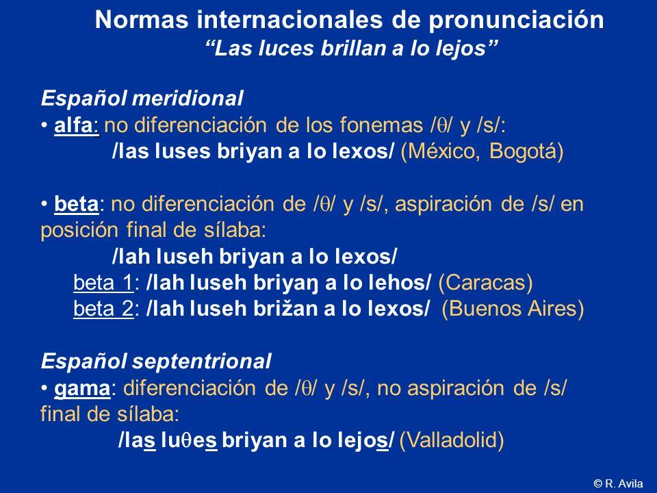 © R. Avila Español meridional : alfa: no diferenciación de los fonemas / / y /s/: /las luses briyan a lo lexos/ (México, Bogotá) beta: no diferenciaci