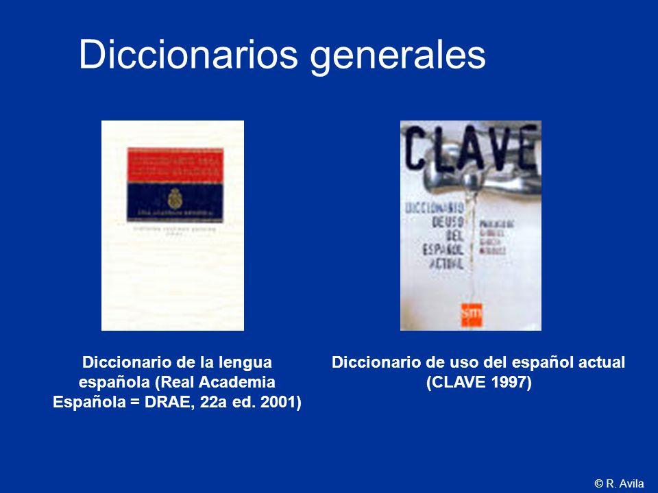 © R. Avila Diccionario de la lengua española (Real Academia Española = DRAE, 22a ed. 2001) Diccionario de uso del español actual (CLAVE 1997) Dicciona