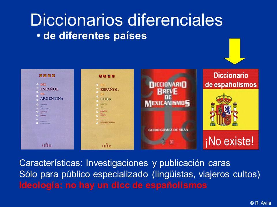 © R. Avila Diccionarios diferenciales de diferentes países Diccionario de españolismos ¡No existe! Características: Investigaciones y publicación cara