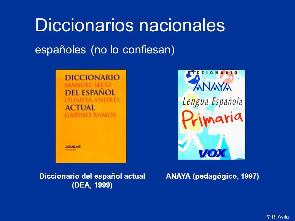 © R. Avila Diccionario del español actual (DEA, 1999) Diccionarios nacionales españoles (no lo confiesan) ANAYA (pedagógico, 1997)