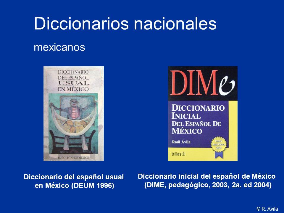 © R. Avila Diccionario inicial del español de México (DIME, pedagógico, 2003, 2a. ed 2004) Diccionarios nacionales mexicanos Diccionario del español u