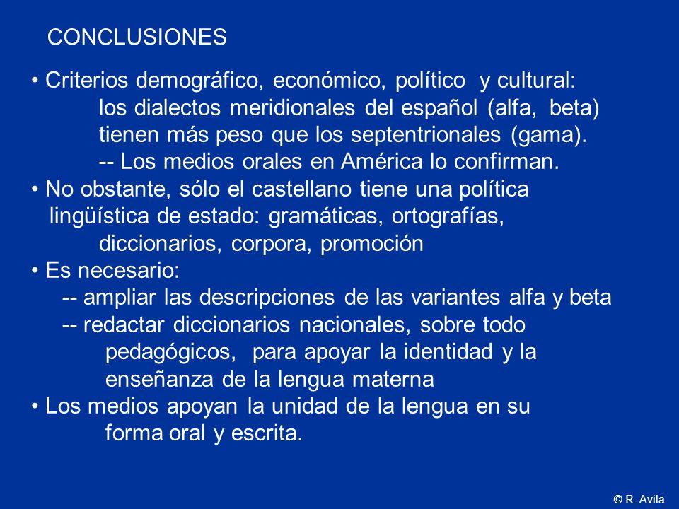 © R. Avila Criterios demográfico, económico, político y cultural: los dialectos meridionales del español (alfa, beta) tienen más peso que los septentr