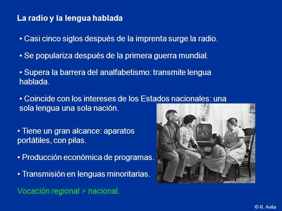 © R. Avila La radio y la lengua hablada Casi cinco siglos después de la imprenta surge la radio. Se populariza después de la primera guerra mundial. S