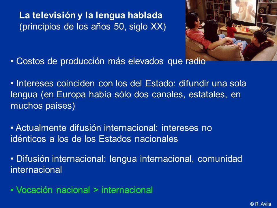 © R. Avila La televisión y la lengua hablada (principios de los años 50, siglo XX) Costos de producción más elevados que radio Intereses coinciden con