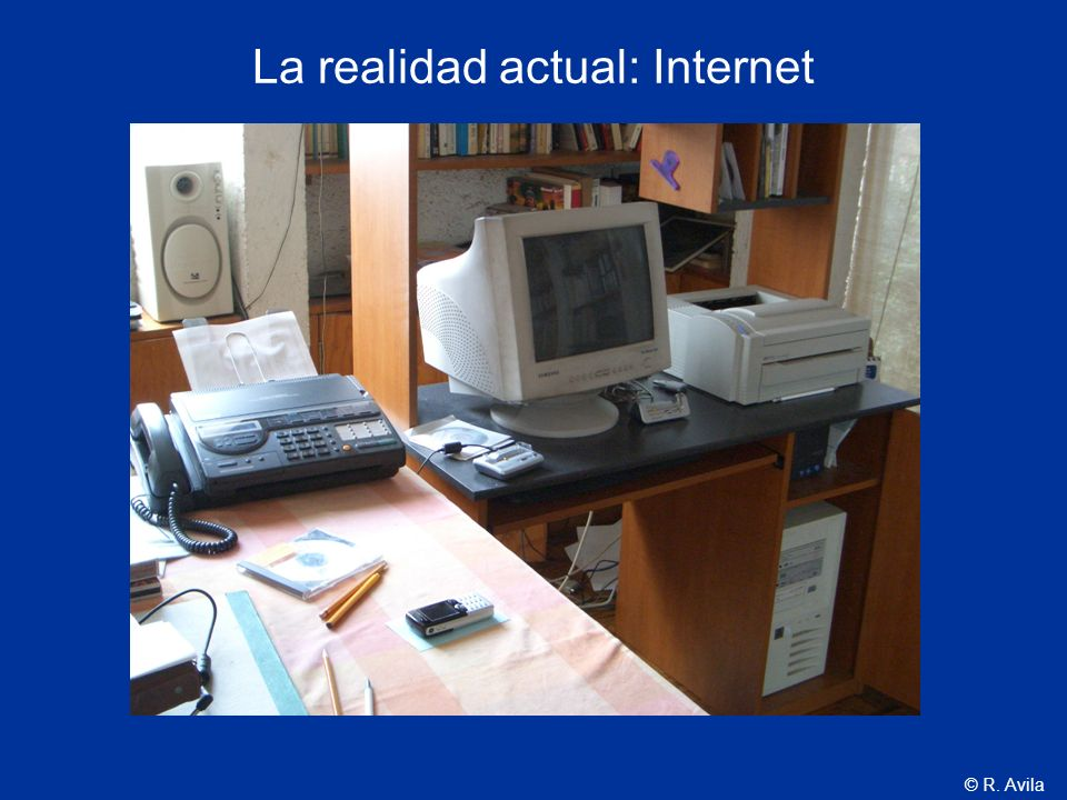 © R. Avila La realidad actual: Internet