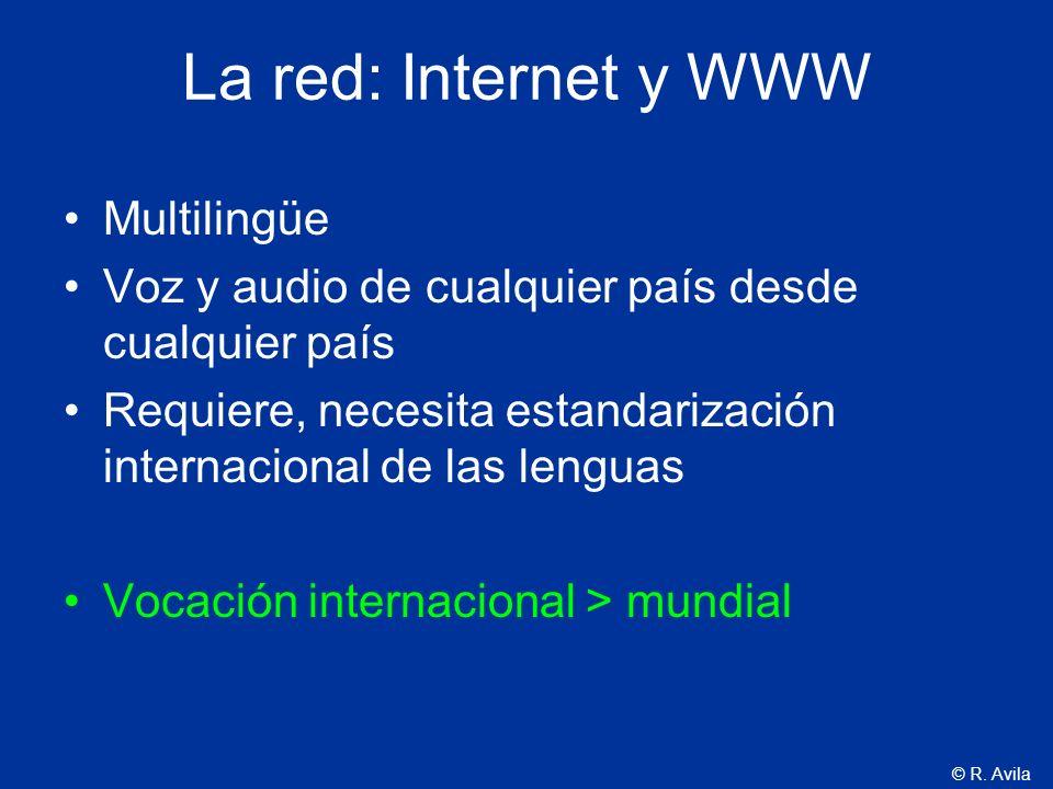 © R. Avila La red: Internet y WWW Multilingüe Voz y audio de cualquier país desde cualquier país Requiere, necesita estandarización internacional de l