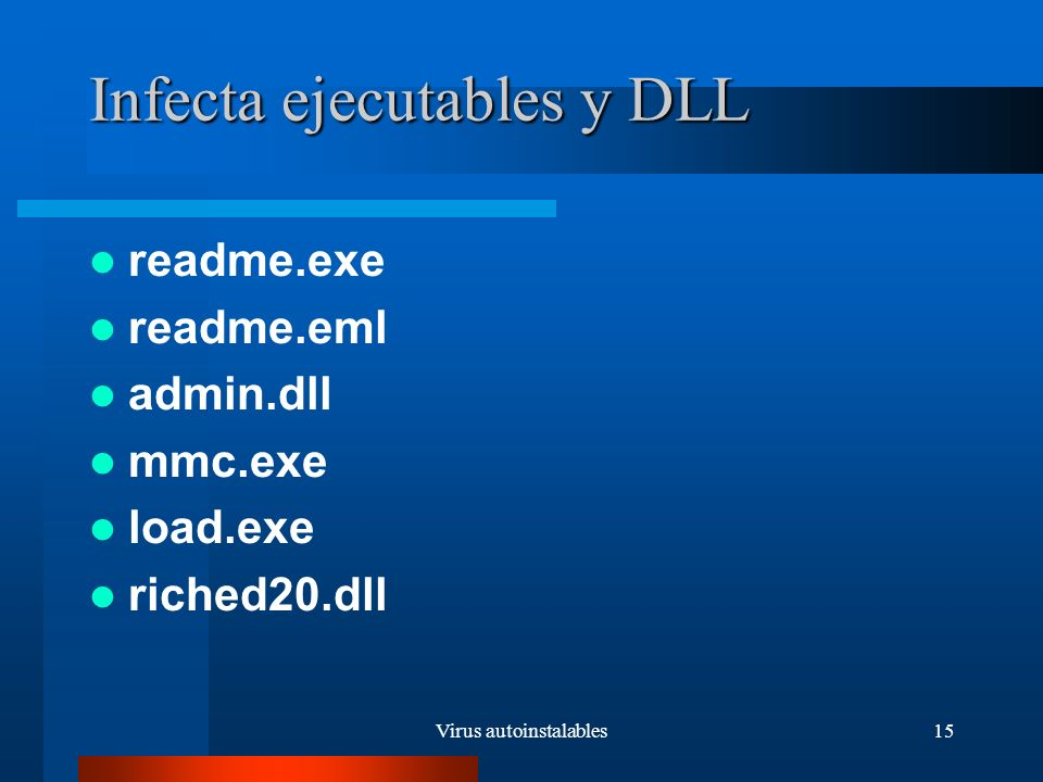 Virus autoinstalables15 Infecta ejecutables y DLL readme.exe readme.eml admin.dll mmc.exe load.exe riched20.dll