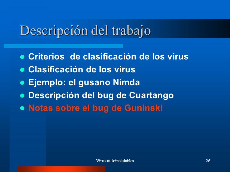 Virus autoinstalables26 Descripción del trabajo Criterios de clasificación de los virus Clasificación de los virus Ejemplo: el gusano Nimda Descripción del bug de Cuartango Notas sobre el bug de Guninski