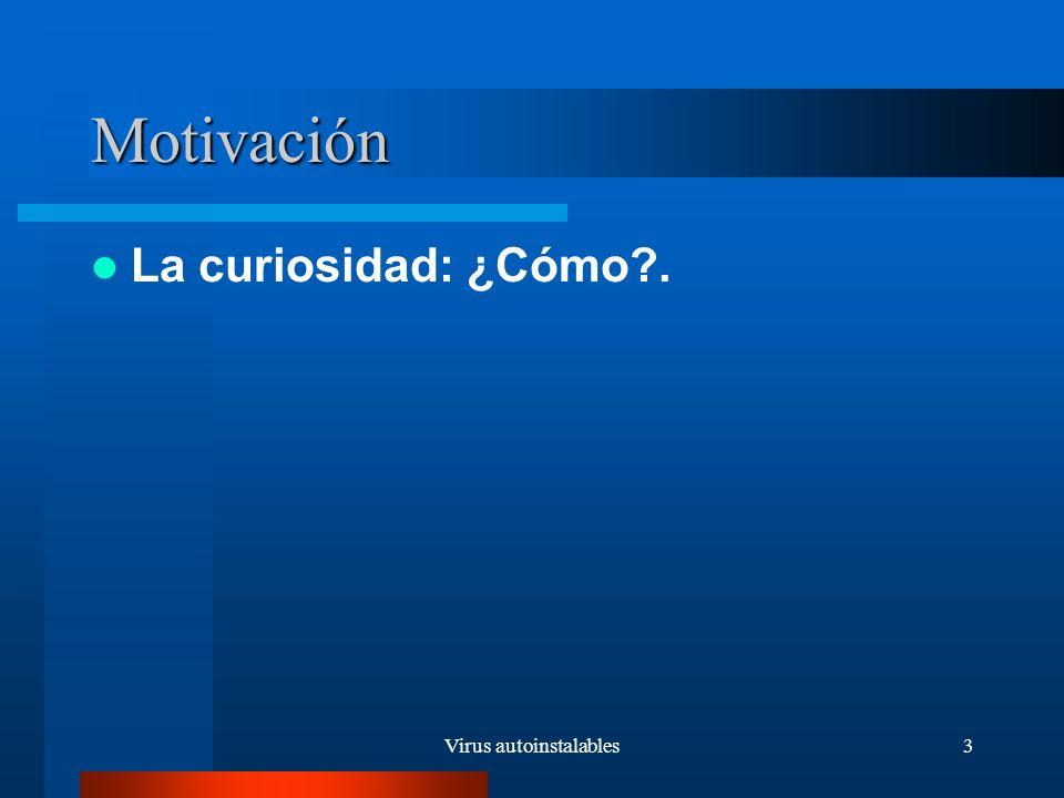 Virus autoinstalables3 Motivación La curiosidad: ¿Cómo .