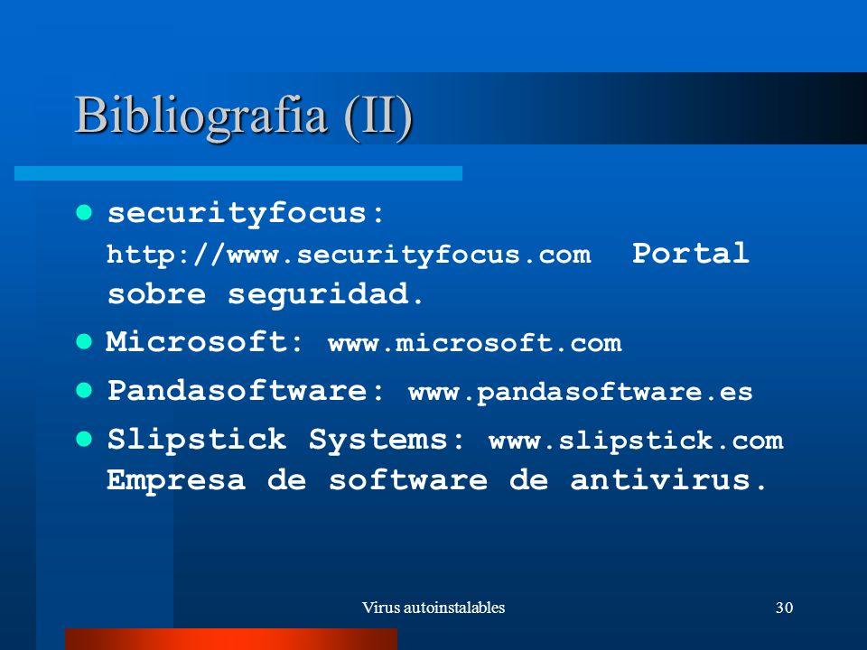 Virus autoinstalables30 Bibliografia (II) securityfocus: http://www.securityfocus.com Portal sobre seguridad.