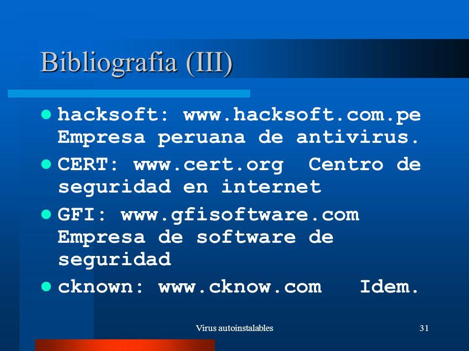 Virus autoinstalables31 Bibliografia (III) hacksoft: www.hacksoft.com.pe Empresa peruana de antivirus.