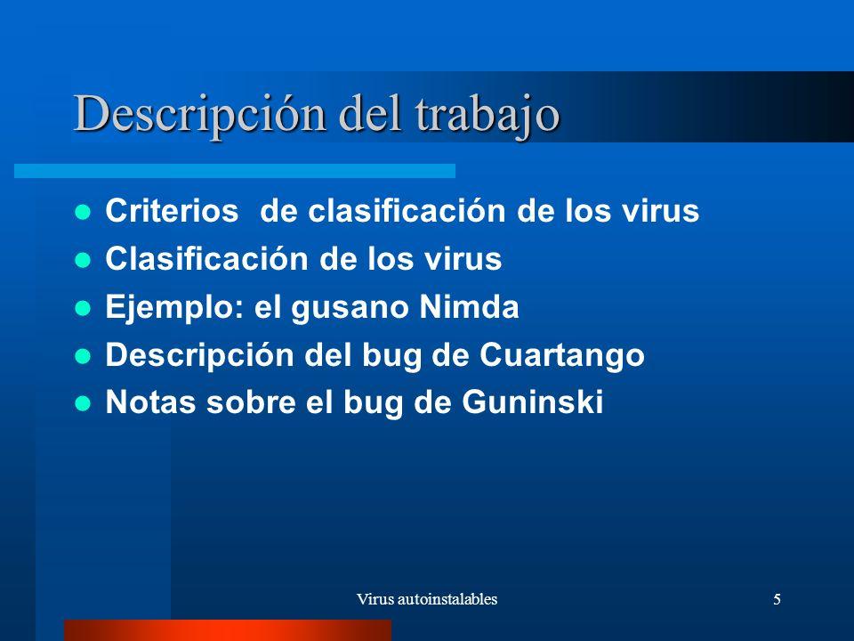 Virus autoinstalables6 Descripción del trabajo Criterios de clasificación de los virus Clasificación de los virus Ejemplo: el gusano Nimda Descripción del bug de Cuartango Notas sobre el bug de Guninski