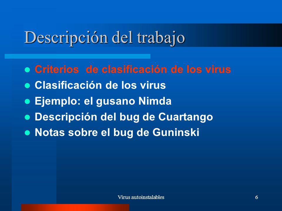 Virus autoinstalables7 Criterios de clasificación de los virus: - Medio de infección.