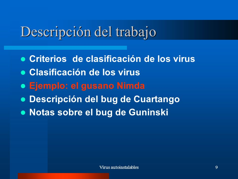 Virus autoinstalables20 Descripción del trabajo Criterios de clasificación de los virus Clasificación de los virus Ejemplo: el gusano Nimda Descripción del bug de Cuartango Notas sobre el bug de Guninski