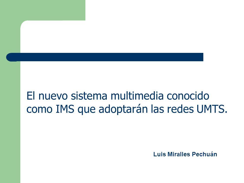El nuevo sistema multimedia conocido como IMS que adoptarán las redes UMTS. Luis Miralles Pechuán
