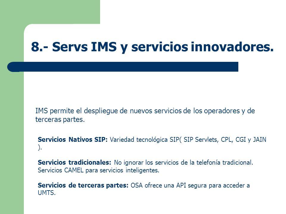 IMS permite el despliegue de nuevos servicios de los operadores y de terceras partes. Servicios Nativos SIP: Variedad tecnológica SIP( SIP Servlets, C