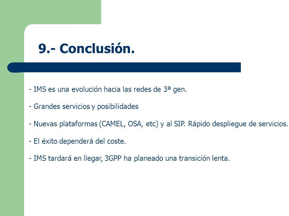 9.- Conclusión. - IMS es una evolución hacia las redes de 3ª gen. - Grandes servicios y posibilidades - Nuevas plataformas (CAMEL, OSA, etc) y al SIP.