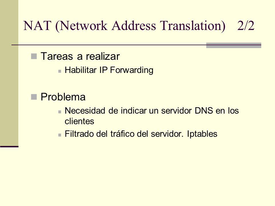 NAT (Network Address Translation) 2/2 Tareas a realizar Habilitar IP Forwarding Problema Necesidad de indicar un servidor DNS en los clientes Filtrado
