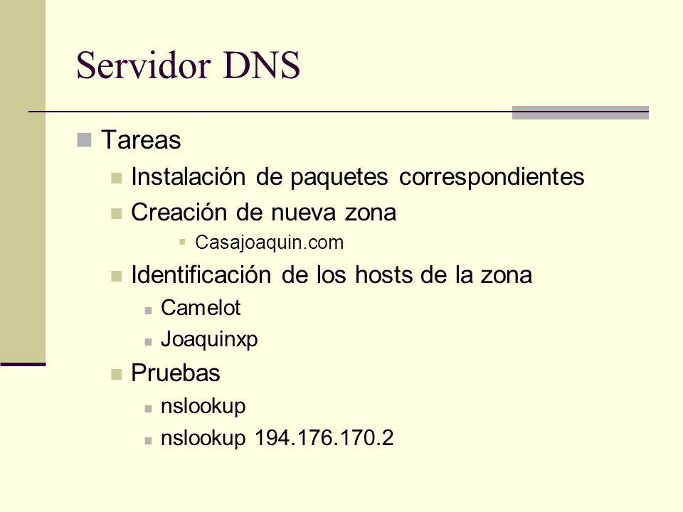 Servidor DNS Tareas Instalación de paquetes correspondientes Creación de nueva zona Casajoaquin.com Identificación de los hosts de la zona Camelot Joa