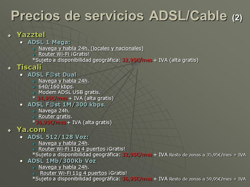 Precios de servicios ADSL/Cable (2) Yazztel Yazztel ADSL 1 Mega:ADSL 1 Mega: Navega y habla 24h. (locales y nacionales) Navega y habla 24h. (locales y