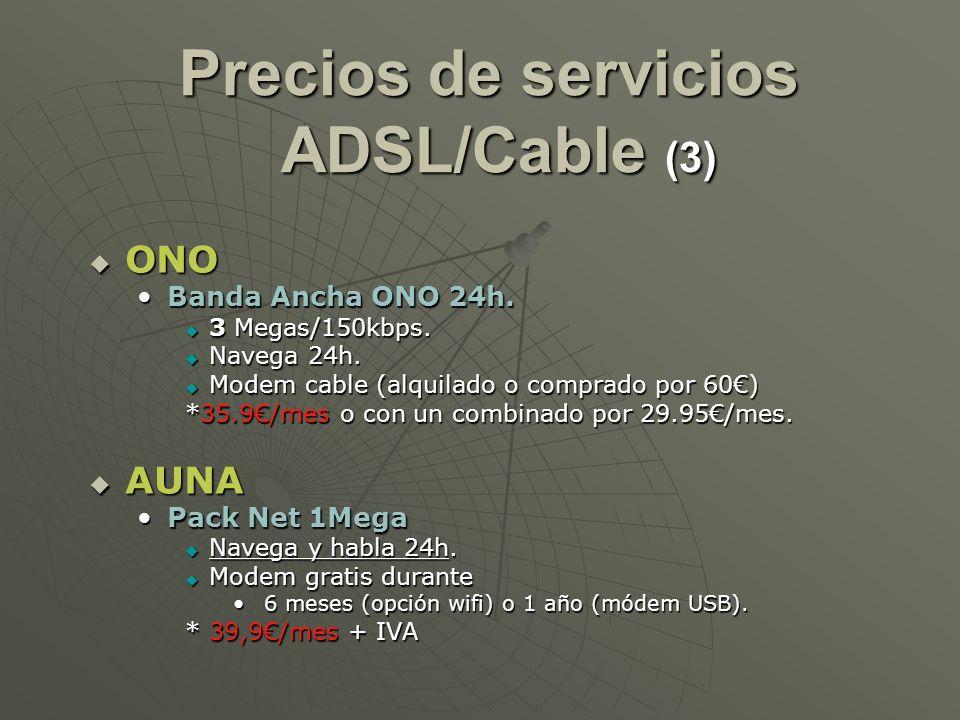 Precios de servicios ADSL/Cable (3) ONO ONO Banda Ancha ONO 24h.Banda Ancha ONO 24h. 3 Megas/150kbps. 3 Megas/150kbps. Navega 24h. Navega 24h. Modem c