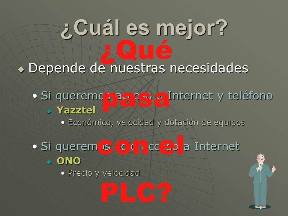 ¿Cuál es mejor? Depende de nuestras necesidades Depende de nuestras necesidades Si queremos acceso a Internet y teléfonoSi queremos acceso a Internet