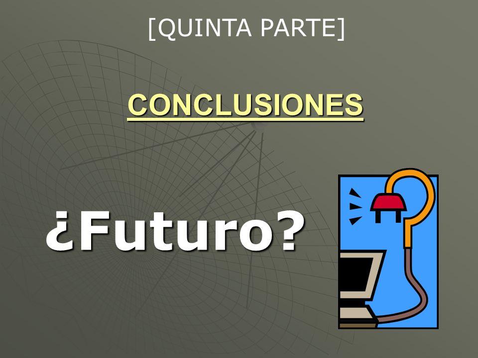 CONCLUSIONES ¿Futuro? ¿Futuro? [QUINTA PARTE]