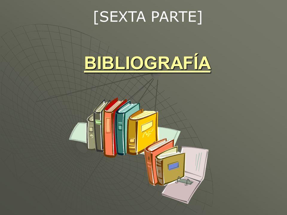 BIBLIOGRAFÍA [SEXTA PARTE]