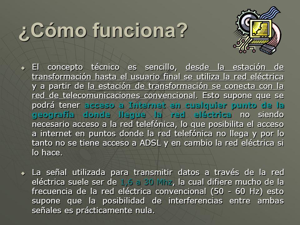¿Cómo funciona? El concepto técnico es sencillo, desde la estación de transformación hasta el usuario final se utiliza la red eléctrica y a partir de