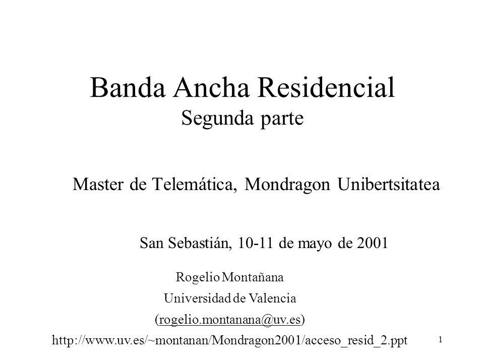 1 Banda Ancha Residencial Segunda parte Master de Telemática, Mondragon Unibertsitatea San Sebastián, 10-11 de mayo de 2001 Rogelio Montañana Universi