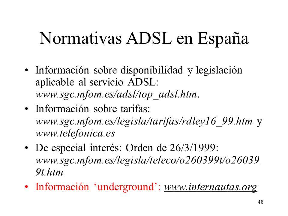 48 Normativas ADSL en España Información sobre disponibilidad y legislación aplicable al servicio ADSL: www.sgc.mfom.es/adsl/top_adsl.htm. Información