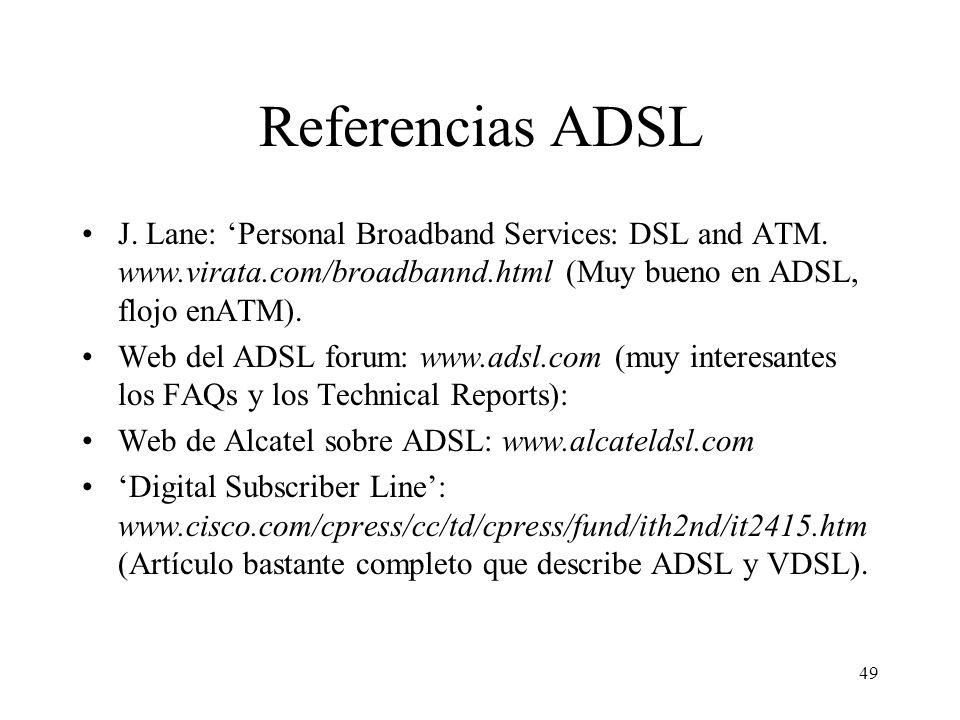 49 Referencias ADSL J. Lane: Personal Broadband Services: DSL and ATM. www.virata.com/broadbannd.html (Muy bueno en ADSL, flojo enATM). Web del ADSL f