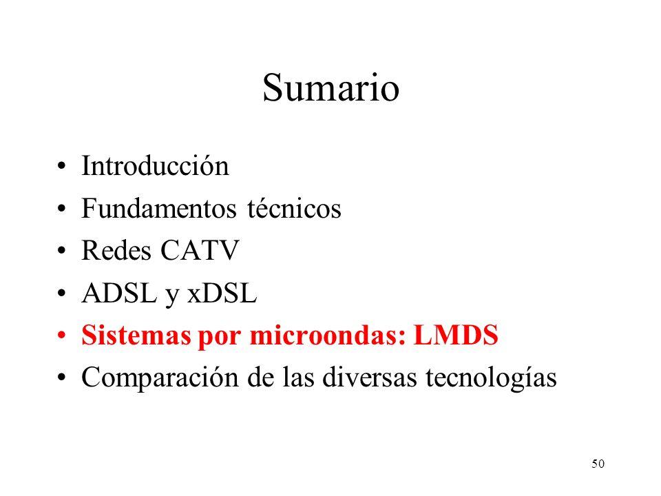 50 Sumario Introducción Fundamentos técnicos Redes CATV ADSL y xDSL Sistemas por microondas: LMDS Comparación de las diversas tecnologías