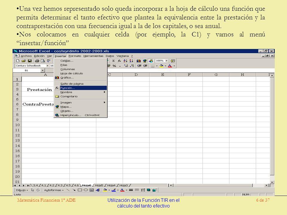 Matemática Financiera 1º ADEUtilización de la Función TIR en el cálculo del tanto efectivo 27 de 37 En nuestro ejemplo tendríamos lo siguiente: