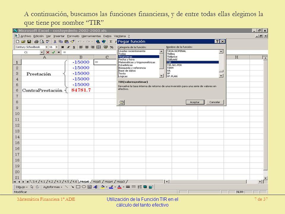 Matemática Financiera 1º ADEUtilización de la Función TIR en el cálculo del tanto efectivo 7 de 37 A continuación, buscamos las funciones financieras, y de entre todas ellas elegimos la que tiene por nombre TIR