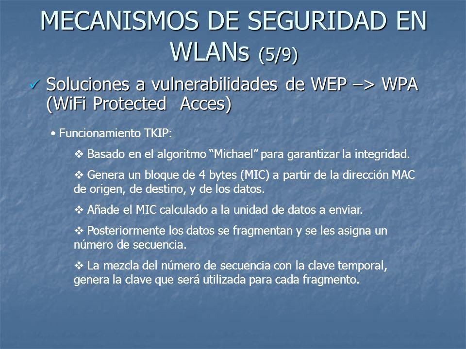MECANISMOS DE SEGURIDAD EN WLANs (5/9) Soluciones a vulnerabilidades de WEP –> WPA (WiFi Protected Acces) Soluciones a vulnerabilidades de WEP –> WPA