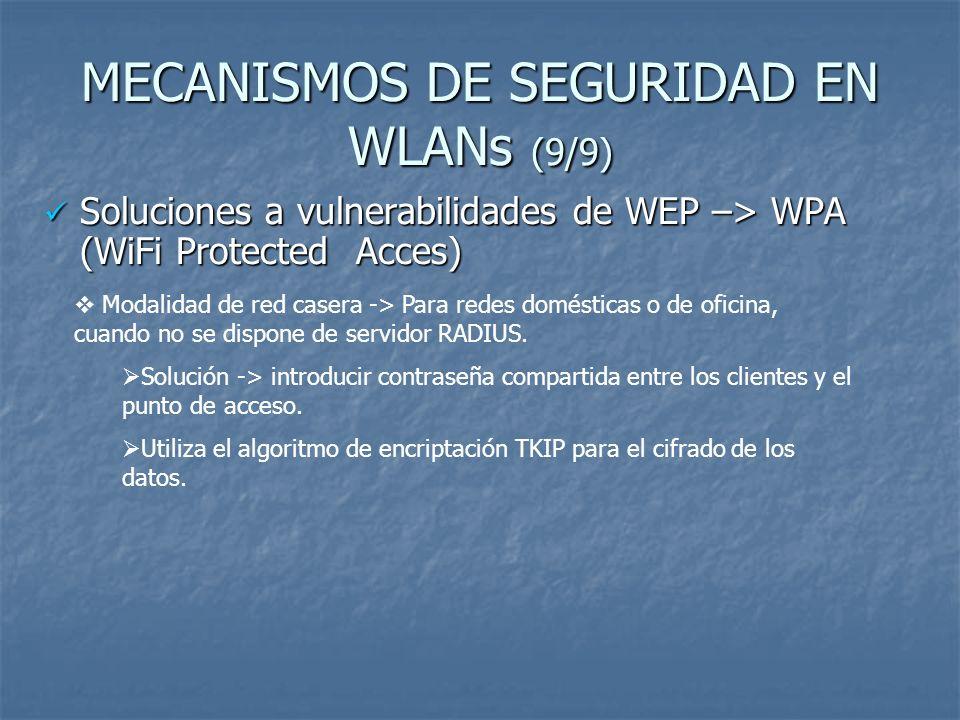 MECANISMOS DE SEGURIDAD EN WLANs (9/9) Soluciones a vulnerabilidades de WEP –> WPA (WiFi Protected Acces) Soluciones a vulnerabilidades de WEP –> WPA