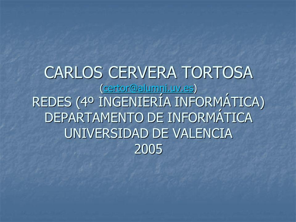 CARLOS CERVERA TORTOSA (certor@alumni.uv.es) REDES (4º INGENIERÍA INFORMÁTICA) DEPARTAMENTO DE INFORMÁTICA UNIVERSIDAD DE VALENCIA 2005 certor@alumni.