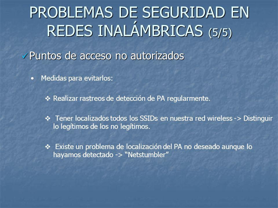 PROBLEMAS DE SEGURIDAD EN REDES INALÁMBRICAS (5/5) Medidas para evitarlos: Realizar rastreos de detección de PA regularmente. Tener localizados todos