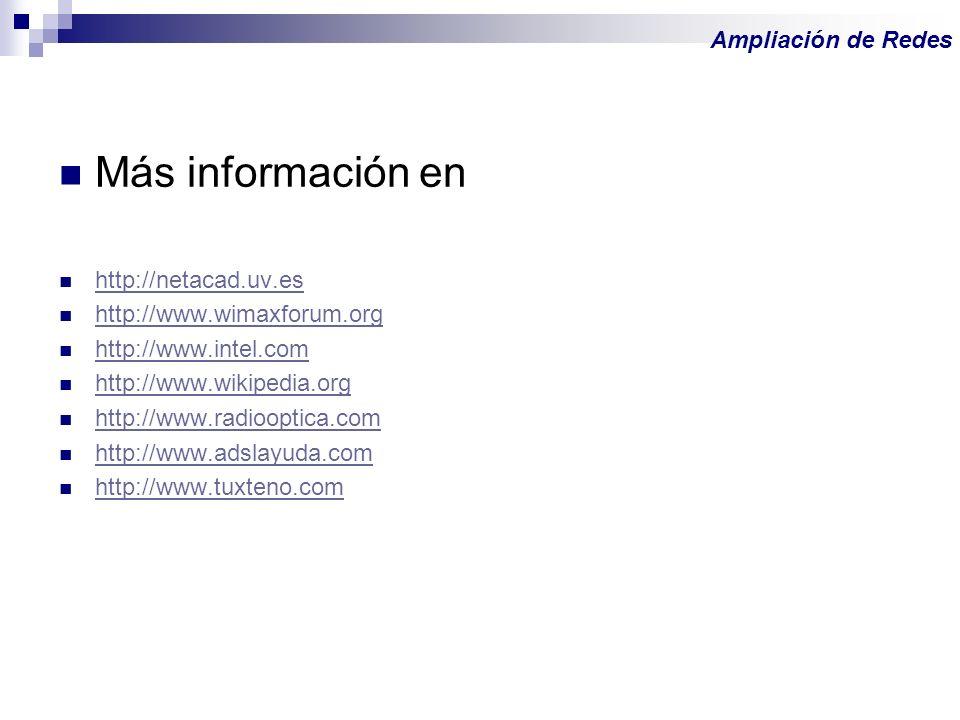 Más información en http://netacad.uv.es http://www.wimaxforum.org http://www.intel.com http://www.wikipedia.org http://www.radiooptica.com http://www.