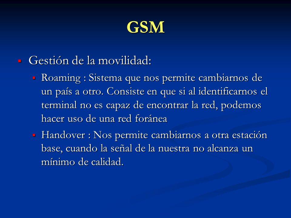 GSM Gestión de la movilidad: Gestión de la movilidad: Roaming : Sistema que nos permite cambiarnos de un país a otro. Consiste en que si al identifica