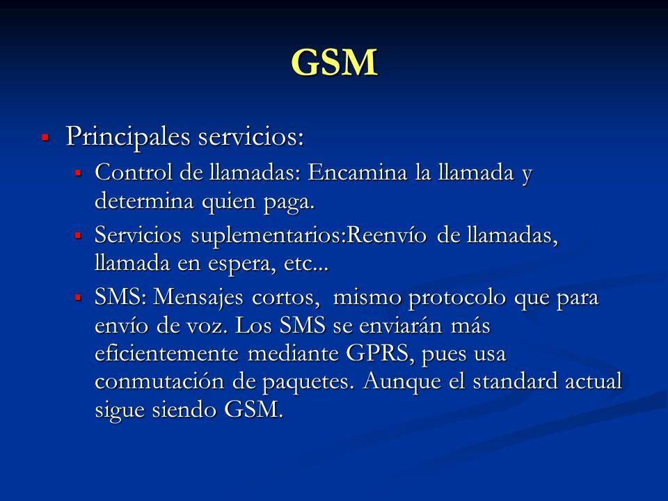 GSM Principales servicios: Principales servicios: Control de llamadas: Encamina la llamada y determina quien paga. Control de llamadas: Encamina la ll