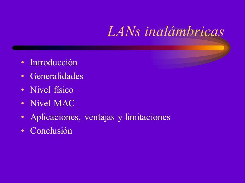 LANs inalámbricas Introducción Generalidades Nivel físico Nivel MAC Aplicaciones, ventajas y limitaciones Conclusión