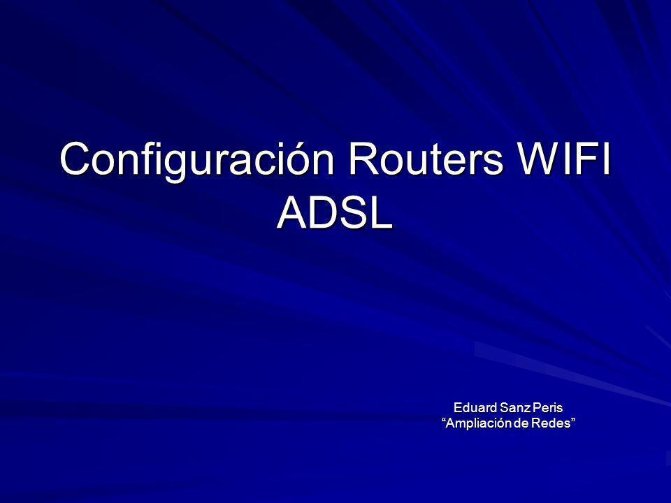 Configuración Routers WIFI ADSL Eduard Sanz Peris Ampliación de Redes