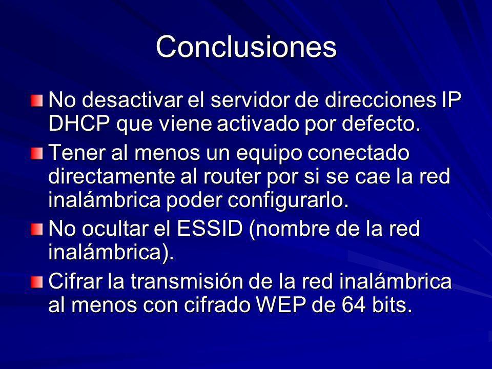Conclusiones No desactivar el servidor de direcciones IP DHCP que viene activado por defecto. Tener al menos un equipo conectado directamente al route