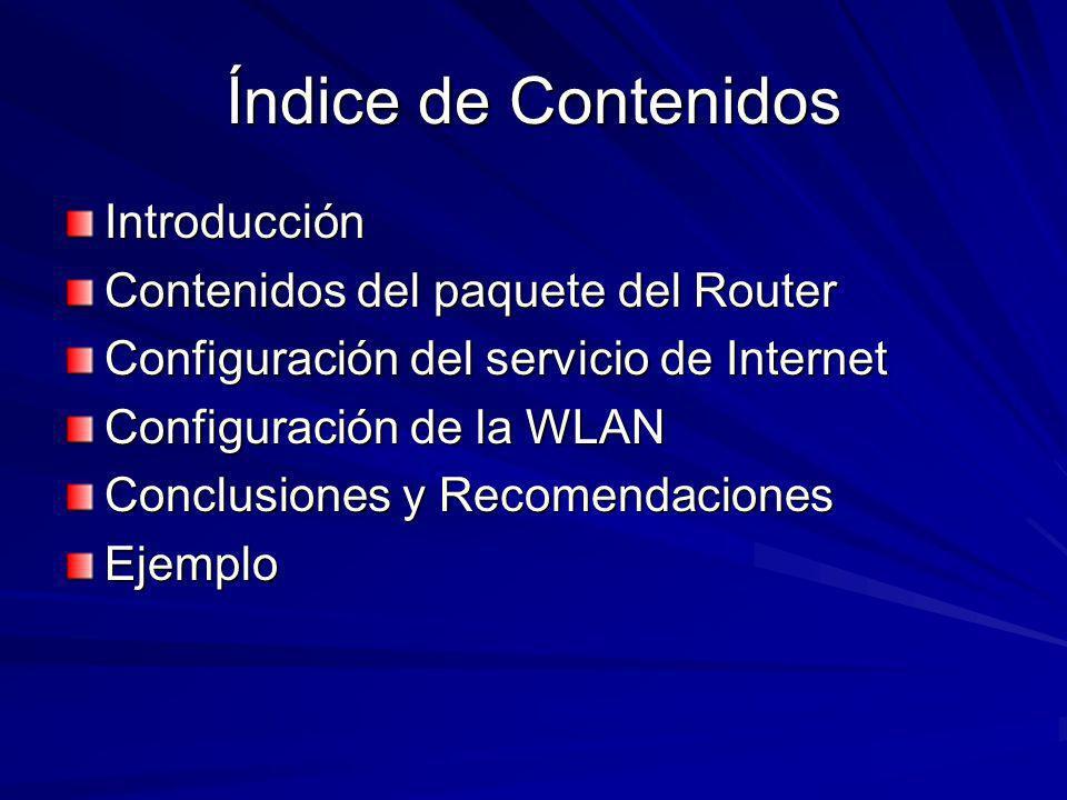 Índice de Contenidos Introducción Contenidos del paquete del Router Configuración del servicio de Internet Configuración de la WLAN Conclusiones y Rec