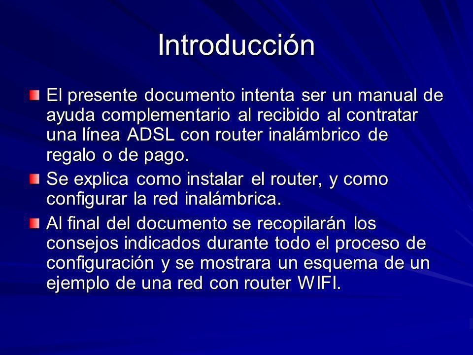 Introducción El presente documento intenta ser un manual de ayuda complementario al recibido al contratar una línea ADSL con router inalámbrico de reg