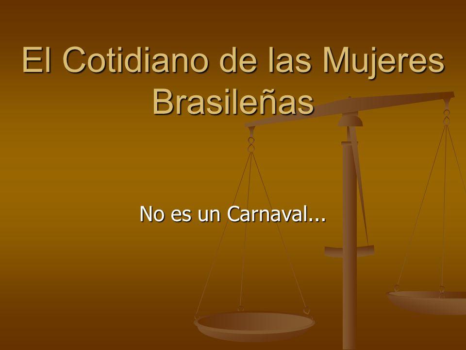 El Cotidiano de las Mujeres Brasileñas No es un Carnaval...