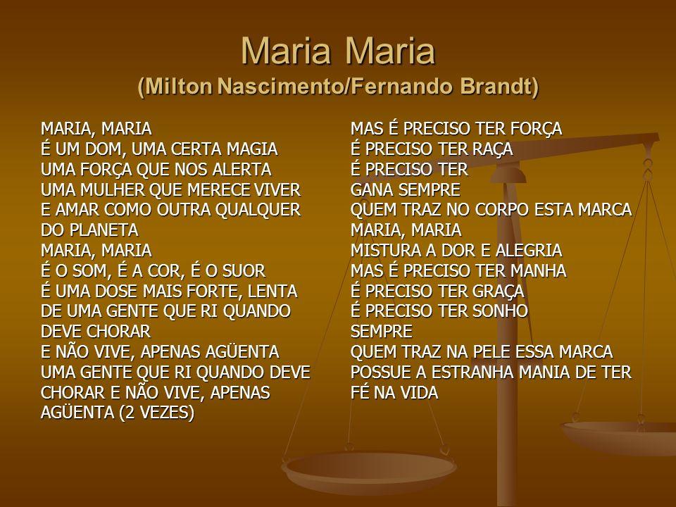 Maria Maria (Milton Nascimento/Fernando Brandt) MARIA, MARIA É UM DOM, UMA CERTA MAGIA UMA FORÇA QUE NOS ALERTA UMA MULHER QUE MERECE VIVER E AMAR COM