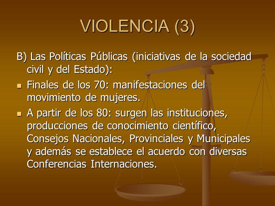 VIOLENCIA (3) B) Las Políticas Públicas (iniciativas de la sociedad civil y del Estado): Finales de los 70: manifestaciones del movimiento de mujeres.
